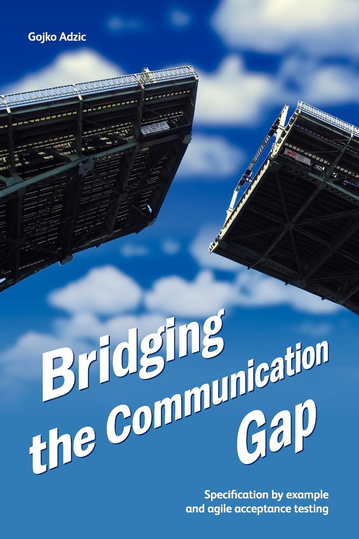 купить Gojko Adzic Bridging the Communication Gap. Specification by Example and Agile Acceptance Testing по цене 2647 рублей