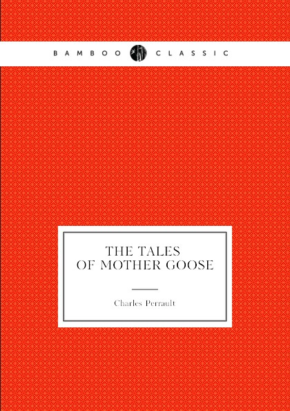 Charles Welsh, Charles Perrault The Tales of Mother Goose