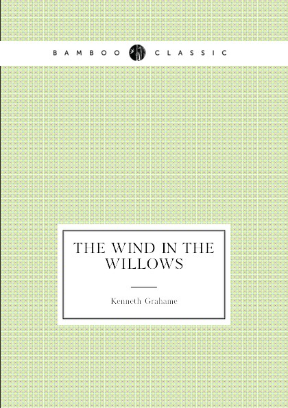 Kenneth Grahame The wind in the willows wind in the willows
