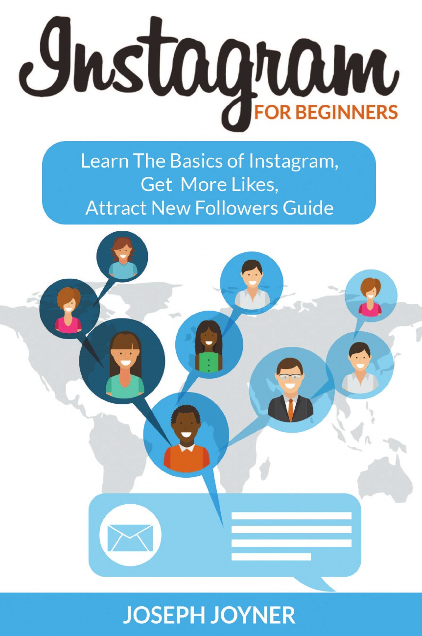 Joseph Joyner Instagram For Beginners. Learn The Basics of Instagram, Get More Likes, Attract New Followers Guide фото instagram ins 40