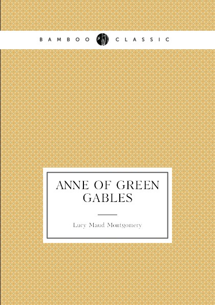 Lucy Maud Montgomery. Anne of Green Gables. (book 1: Anne's age: 11.16)
