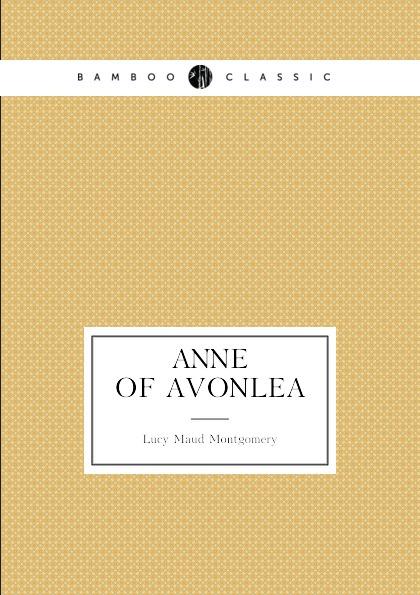 Lucy Maud Montgomery Anne of Avonlea. (book 2: Anne's age: 16.18) недорого
