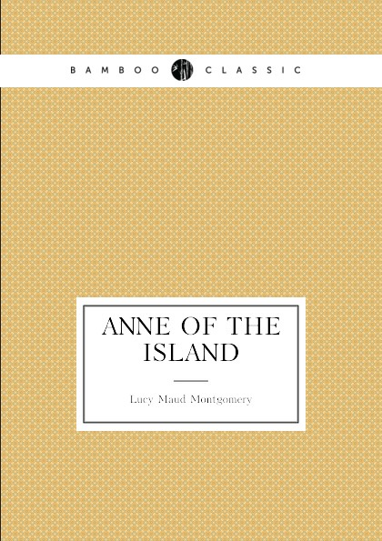 Lucy Maud Montgomery Anne of the Island. (book 3: Anne's age: 18-22) недорого