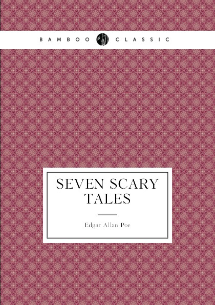 Edgar Allan Poe Seven Scary Tales seven tales of sex and death