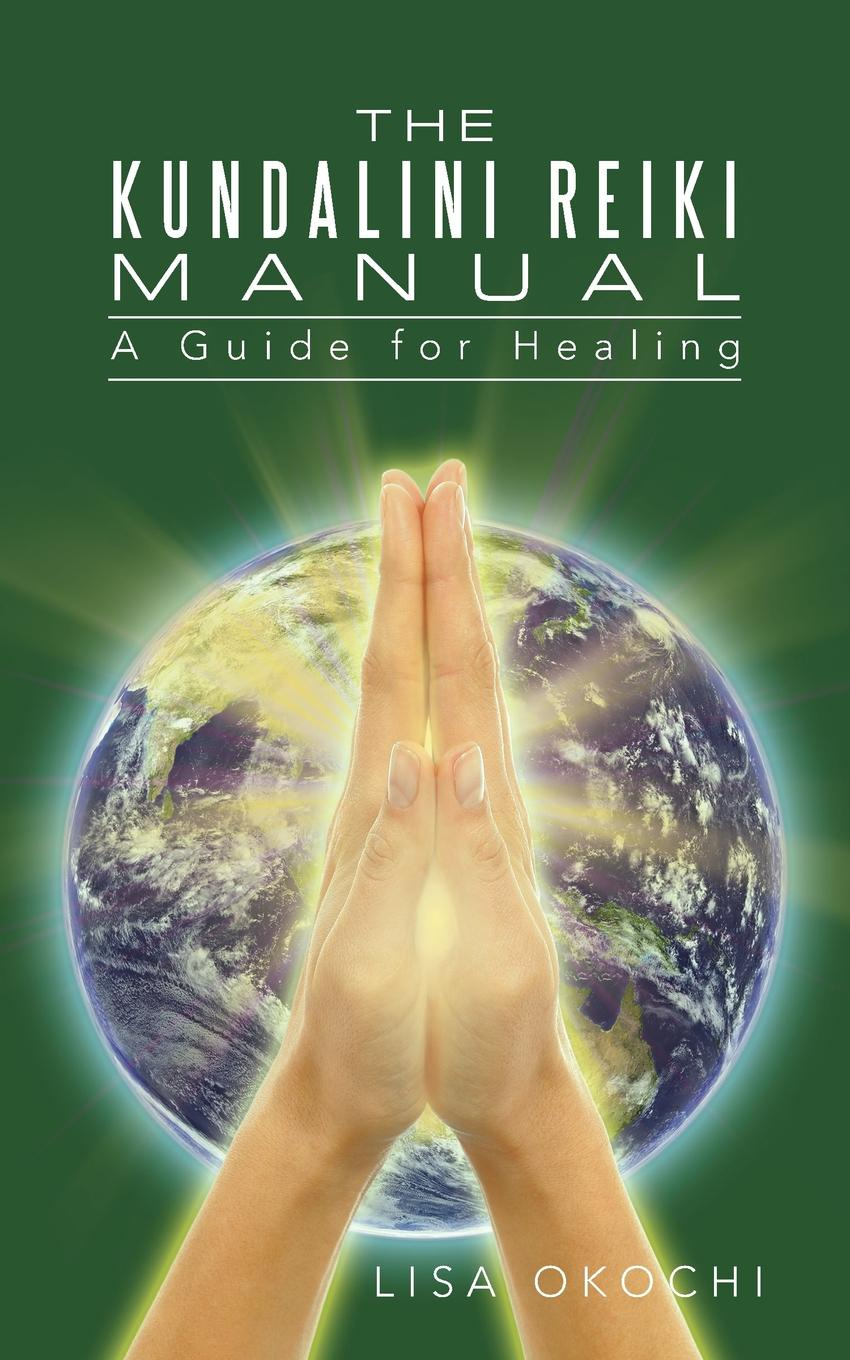 Фото - Lisa Okochi The Kundalini Reiki Manual. A Guide for Kundalini Reiki Attuners and Clients kathleen prasad the animal reiki handbook finding your way with reiki in your local shelter sanctuary or rescue