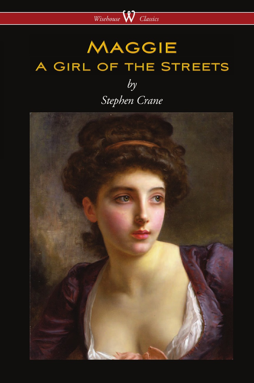 Stephen Crane Maggie. A Girl of the Streets (Wisehouse Classics Edition) d h lawrence stephen crane the fox maggie a girl of the streets