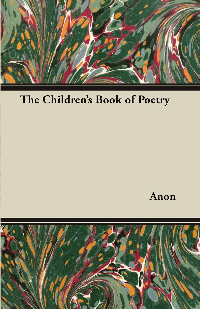 Anon The Children's Book of Poetry the children s book of poetry nature and weather poems