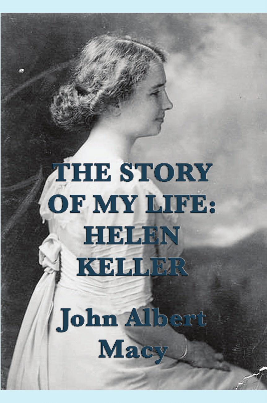 John Albert Macy The Story of my Life. Helen Keller paul alexander man of the people the life of john mccain
