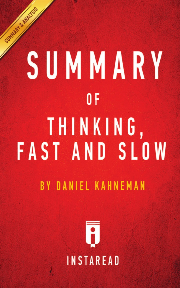 Instaread Summaries Summary of Thinking, Fast and Slow. by Daniel Kahneman . Includes Analysis thinking fast and slow