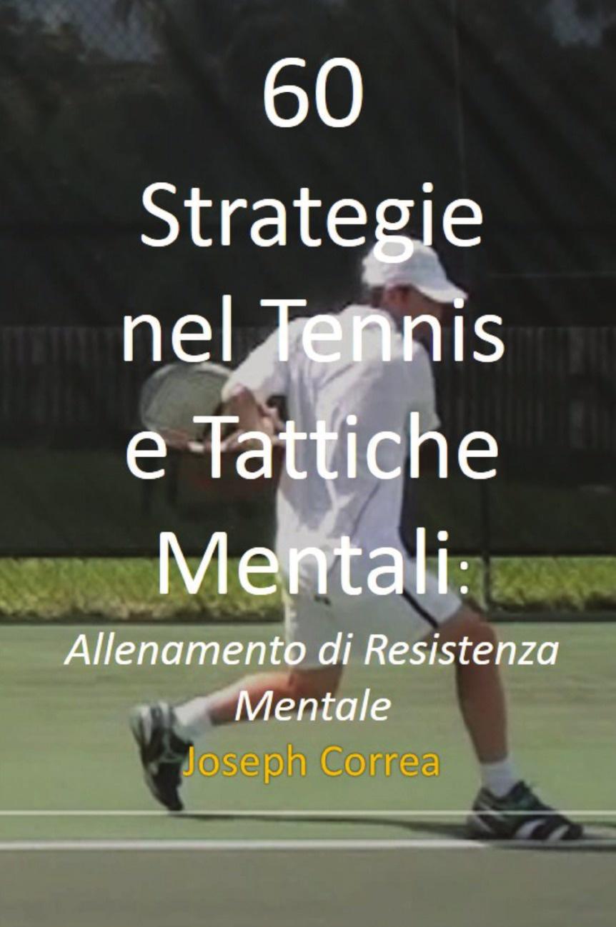 Joseph Correa 60 Strategie nel Tennis e Tattiche Mentali. Allenamento di Resistenza Mentale joseph correa 60