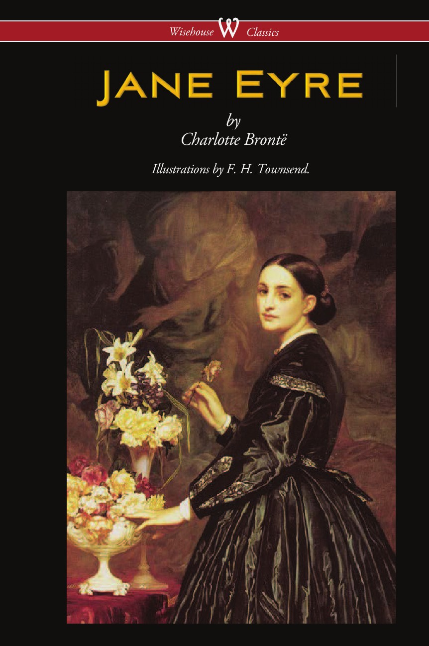 Charlotte Brontë Jane Eyre (Wisehouse Classics Edition - With Illustrations by F. H. Townsend) helen jerome charlotte brontë jane eyre