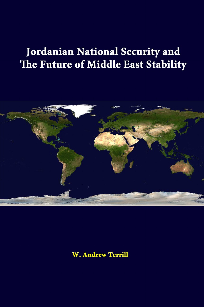 W. Andrew Terrill, Strategic Studies Institute Jordanian National Security And The Future Of Middle East Stability g lankester harding the antiquities of jordan