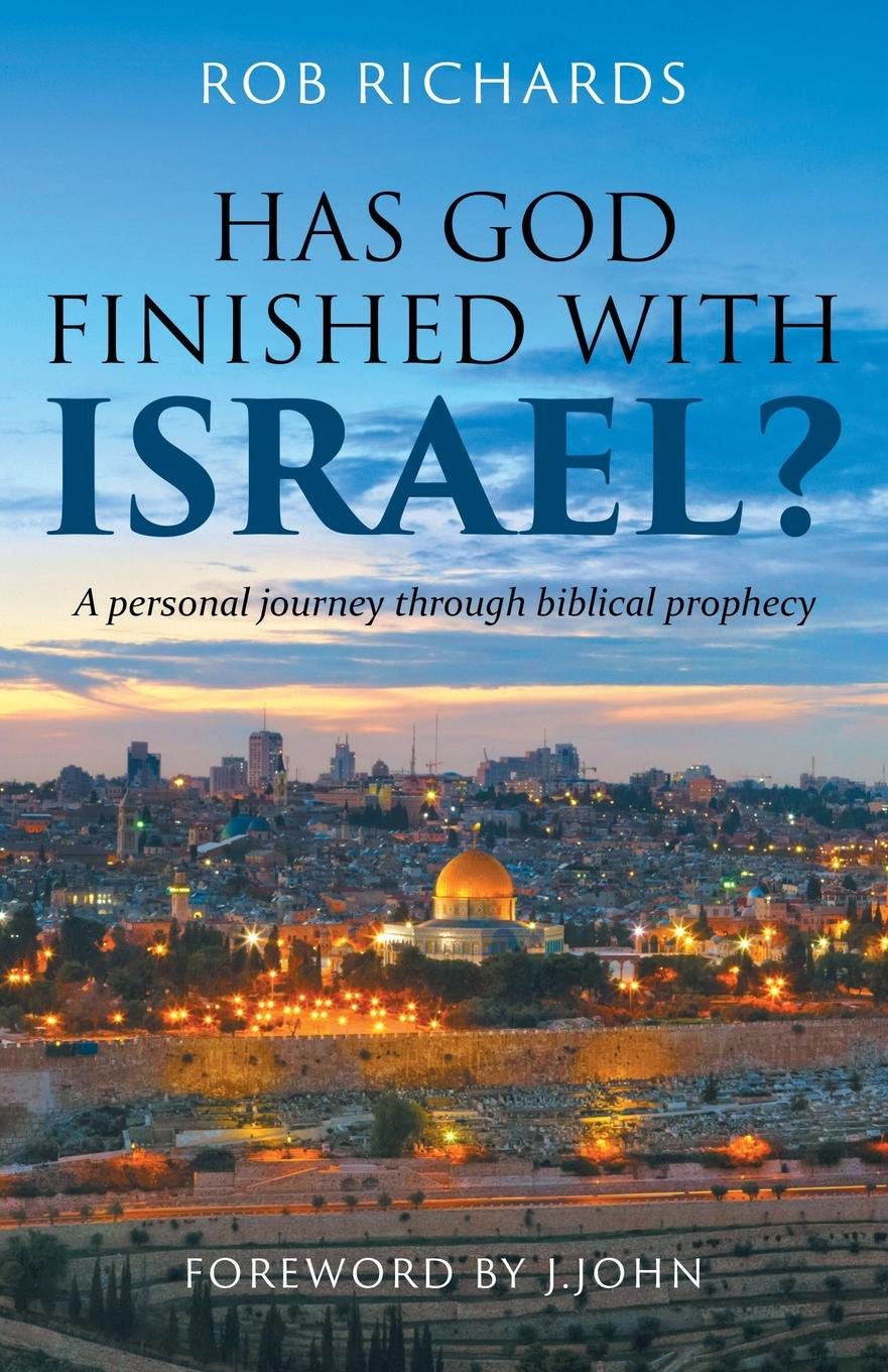 Rob Richards Has God Finished with Israel? what israel means to me