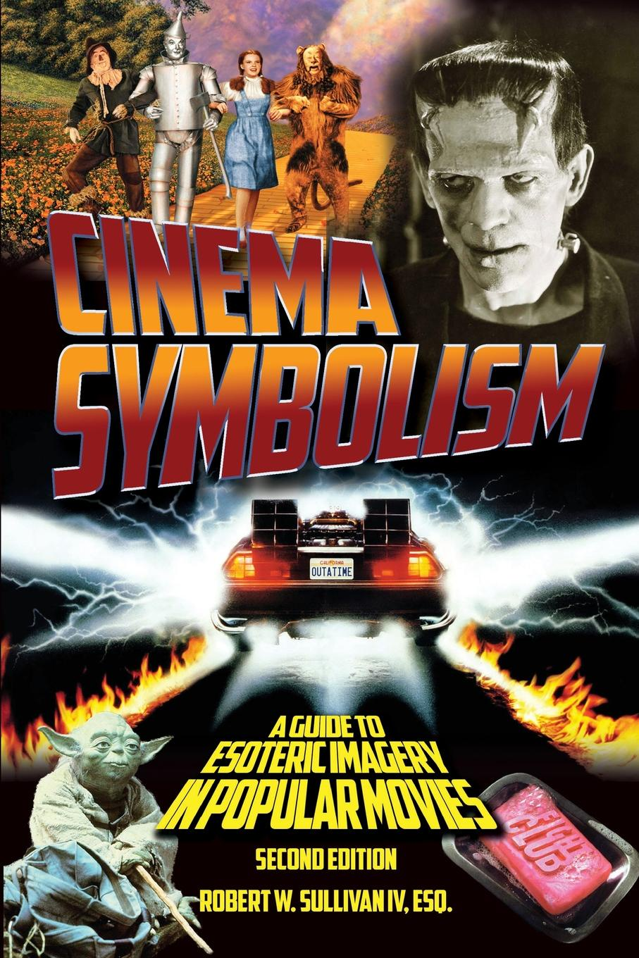 Robert W. Sullivan IV Cinema Symbolism. A Guide to Esoteric Imagery in Popular Movies, Second Edition