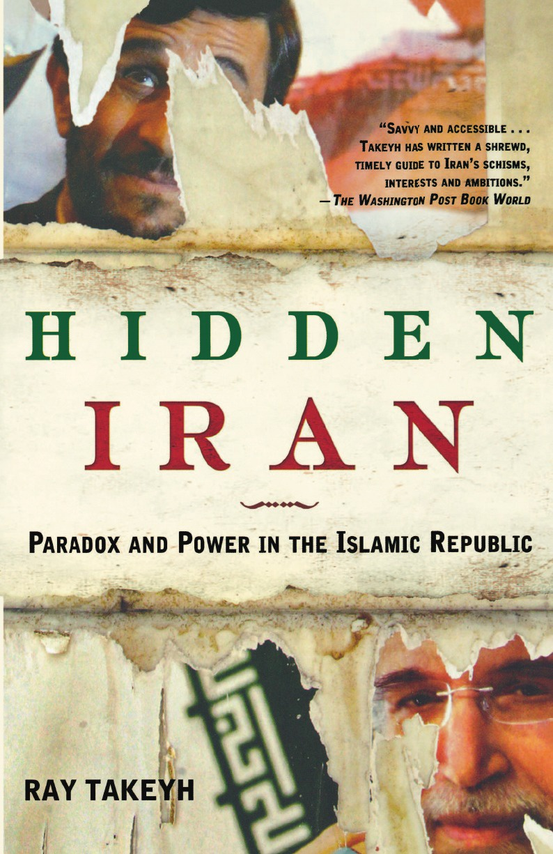 Ray Takeyh Hidden Iran. Paradox and Power in the Islamic Republic suggestions for iran and the world