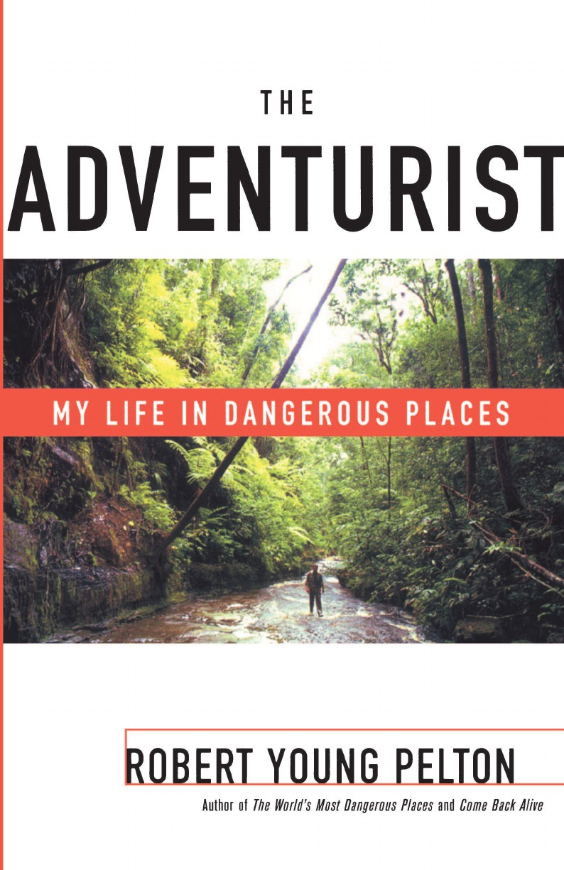 Robert Young Pelton The Adventurist. My Life in Dangerous Places