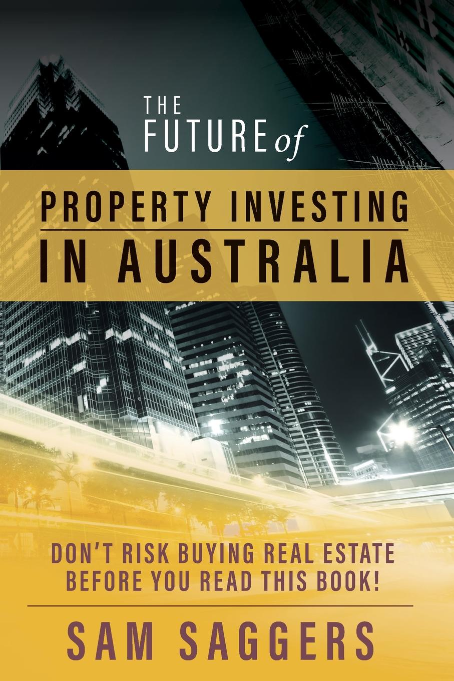 Sam Saggers The Future of Property Investing in Australia. Don't risk buying real estate before you read this book! robert ludlow fowler history of the real property in new york