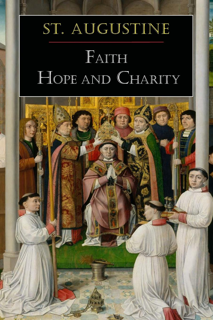 St Augustine, Louis A. Arand St. Augustine. Faith, Hope and Charity nina rae springfields the power of hope