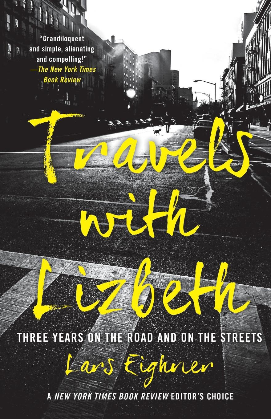 Lars Eighner Travels with Lizbeth. Three Years on the Road and on the Streets freeman richard austin travels and life in ashanti and jaman