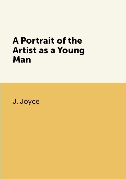 J. Joyce A Portrait of the Artist as a Young Man james brown james brown it s a man s man s man s world