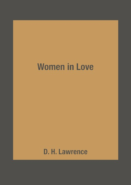D. H. Lawrence Women in Love denis lawrence middlesbrough man part two the middle years