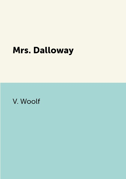 V. Woolf Mrs. Dalloway woolf v the voyage out
