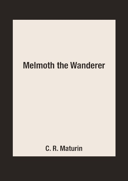 C. R. Maturin Melmoth the Wanderer