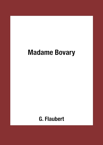 G. Flaubert Madame Bovary flaubert gustave madame bovary a study of provincial life