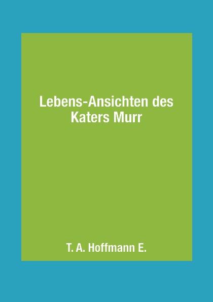 T. A. Hoffmann E. Lebens-Ansichten des Katers Murr die neun leben des katers algernon