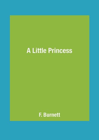 F. Burnett A Little Princess burnett f h a little princess