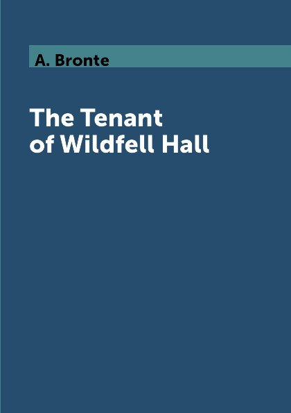 A. Bronte The Tenant of Wildfell Hall
