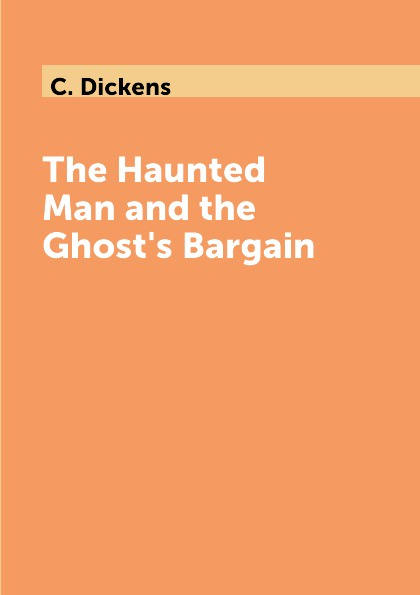 C. Dickens The Haunted Man and the Ghost's Bargain недорго, оригинальная цена