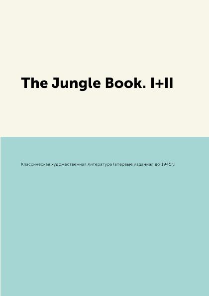 Классическая художественная литература (впервые изданная до 1945г.) The Jungle Book. I+II художественная литература романы