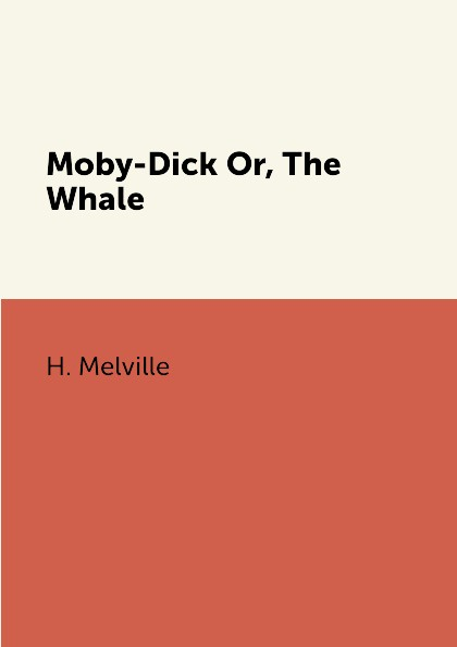 H. Melville Moby-Dick Or, The Whale herman melville moby dick or the whale