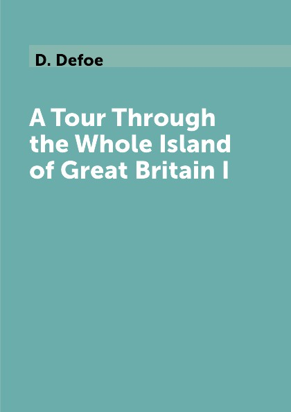 лучшая цена D. Defoe A Tour Through the Whole Island of Great Britain I