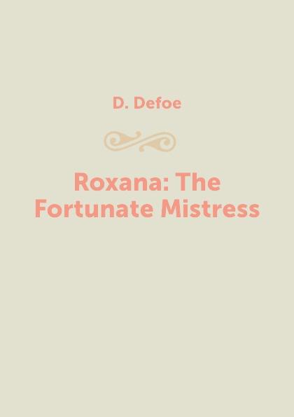 D. Defoe Roxana: The Fortunate Mistress