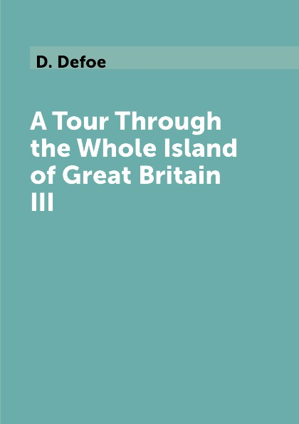 лучшая цена D. Defoe A Tour Through the Whole Island of Great Britain III