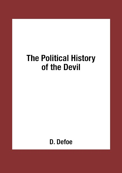 D. Defoe The Political History of the Devil defoe d the political history of the devil