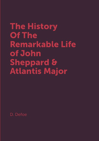D. Defoe The History Of The Remarkable Life of John Sheppard & Atlantis Major