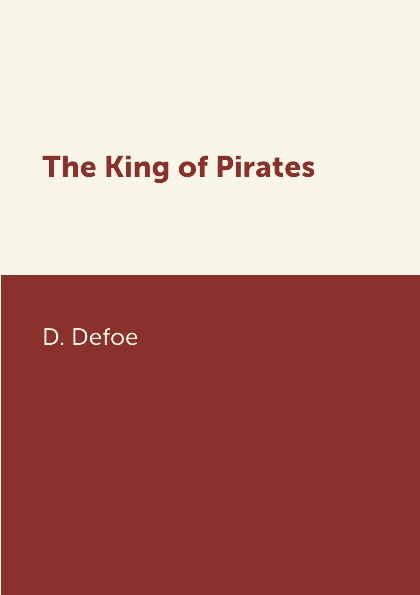 D. Defoe The King of Pirates defoe d the political history of the devil