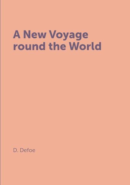 D. Defoe A New Voyage round the World defoe d a new voyage round the world