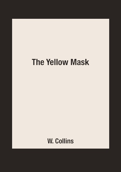 W. Collins The Yellow Mask collins w the yellow mask