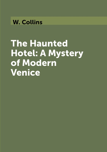 W. Collins The Haunted Hotel: A Mystery of Modern Venice витамины thorne