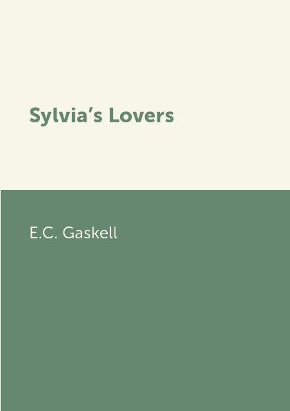 E.C. Gaskell Sylvia.s Lovers elizabeth gaskell sylvia's lovers