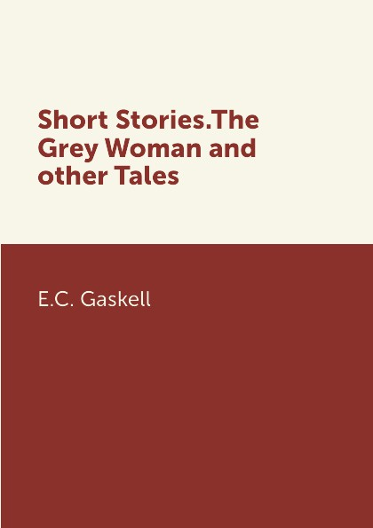 E.C. Gaskell Short Stories.The Grey Woman.and other Tales golsworthy john villa rubein and other tales