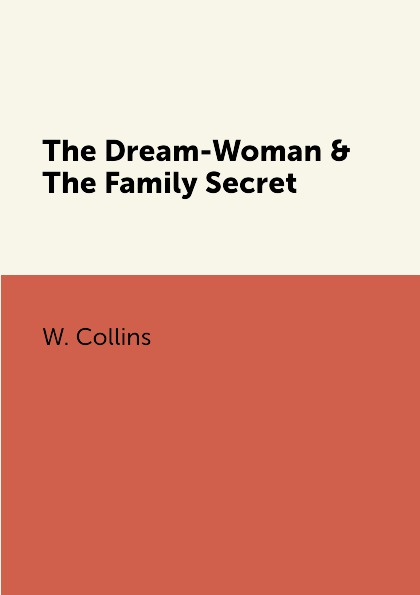 W. Collins The Dream-Woman & The Family Secret sally bee the secret ingredient family cookbook