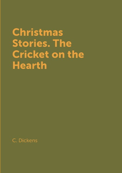 C. Dickens Christmas Stories. The Cricket on the Hearth cricket