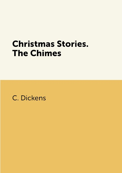 C. Dickens Christmas Stories. The Chimes недорого