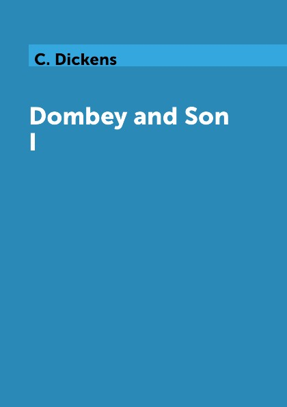 C. Dickens Dombey and Son I dombey and son