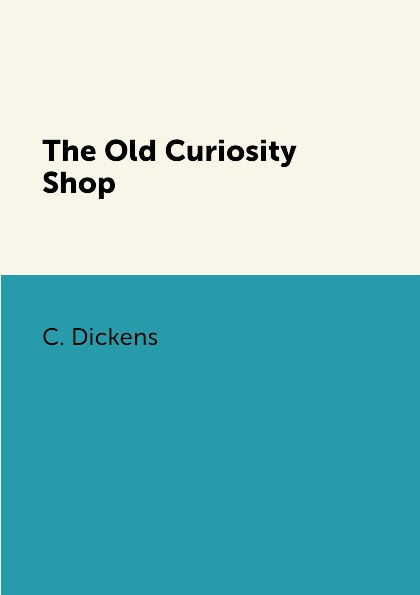 C. Dickens The Old Curiosity Shop